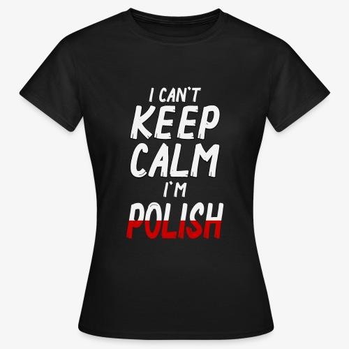 Frauen T-Shirt Can't Keep Calm I´m Polish - Frauen T-Shirt