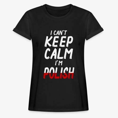 Frauen Oversize T-Shirt Can't Keep Calm I´m Polish - Frauen Oversize T-Shirt