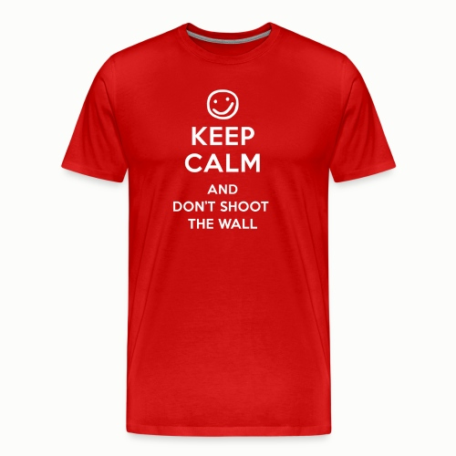 Keep Calm And Don't Shoot The Wall - Men's Premium T-Shirt