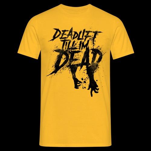 Buzzed Yellow - DEADLIFT TILL IM DEAD - Men's T-Shirt