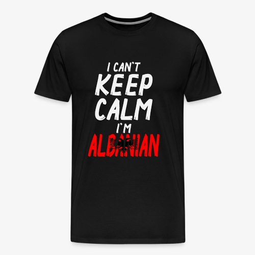 Männer Premium T-Shirt Can't Keep Calm I´m Albanian - Männer Premium T-Shirt