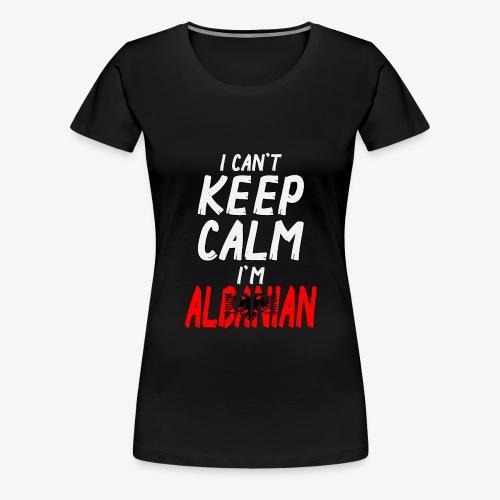 Frauen Premium T-Shirt Can't Keep Calm I´m Albanian - Frauen Premium T-Shirt