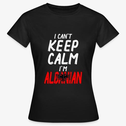 Frauen T-Shirt Can't Keep Calm I´m Albanian - Frauen T-Shirt