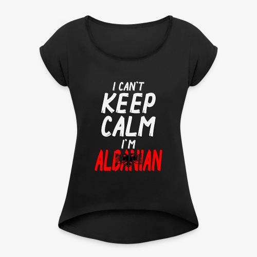 Frauen T-Shirt mit gerollten Ärmeln Can't Keep Calm I´m Albanian - Frauen T-Shirt mit gerollten Ärmeln