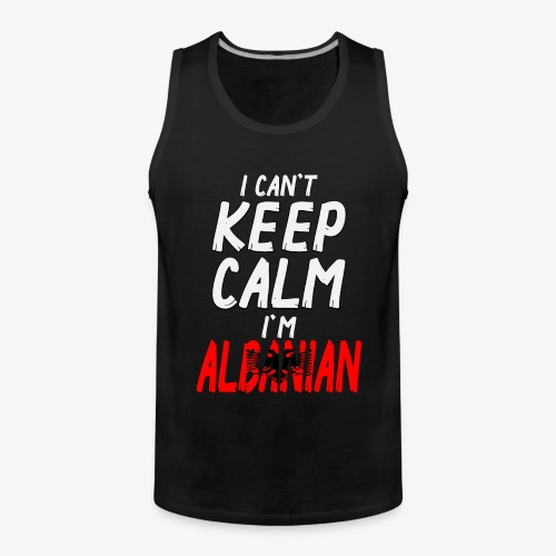 Männer Premium Tank Top Can't Keep Calm I´m Albanian - Männer Premium Tank Top