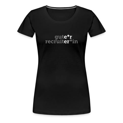 Gute*r Recruiter*in Traumberuf T-Shirt für Damen - Frauen Premium T-Shirt