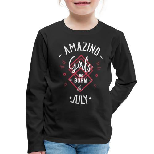 Amazing girls are born in July - T-shirt manches longues Premium Enfant