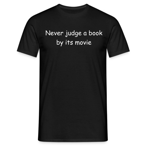 Never judge a book by its movie - Men's T-Shirt