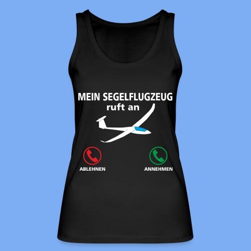 Mein Segelflugzeug ruft an - Segelflieger Spruch lustig Geschenk Tshirt Flieschen - Women's Organic Tank Top by Stanley & Stella