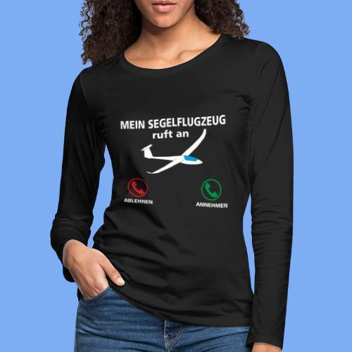 Mein Segelflugzeug ruft an - Segelflieger Spruch lustig Geschenk Tshirt Flieschen - Women's Premium Longsleeve Shirt