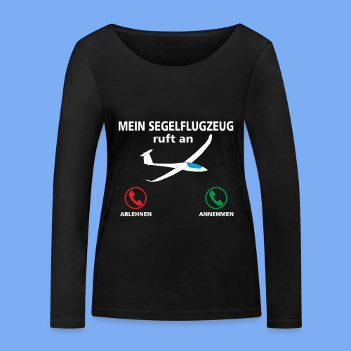 Mein Segelflugzeug ruft an - Segelflieger Spruch lustig Geschenk Tshirt Flieschen - Women's Organic Longsleeve Shirt by Stanley & Stella