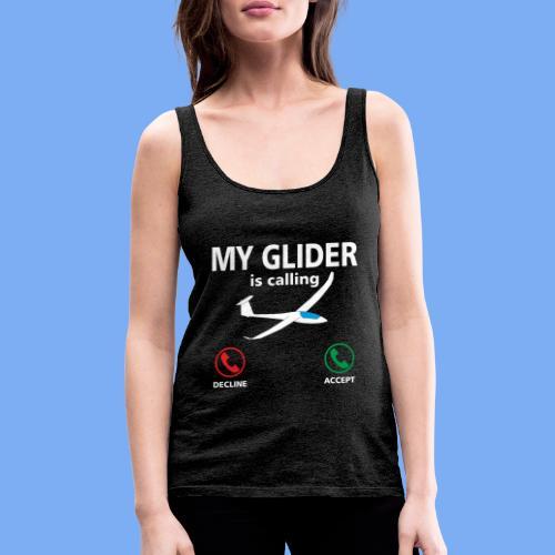 Mein Segelflugzeug ruft an - Segelflieger Spruch lustig Geschenk Tshirt Flieschen - Frauen Premium Tank Top