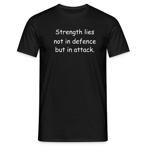Strength lies not in defence but in attack. - Men's T-Shirt