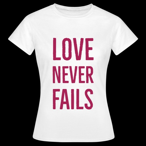 LOVE NEVER FAILS - Women's T-Shirt