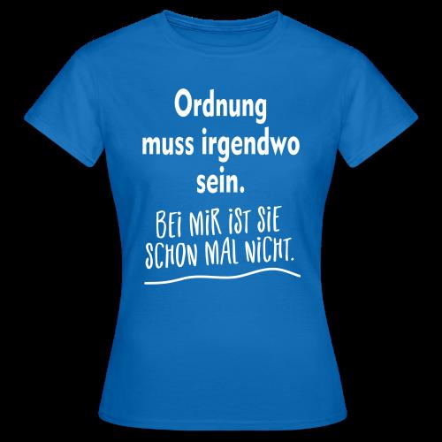 Ordnung muss sein Unordnung Sprüche T-Shirt - Frauen T-Shirt