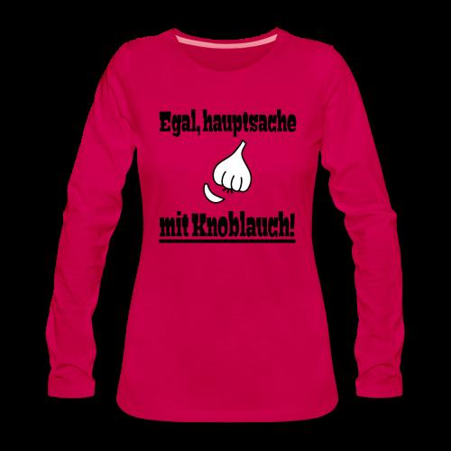 Lustiger Knoblauch Kochen Essen Spruch T-Shirt Langarmshirt - Frauen Premium Langarmshirt