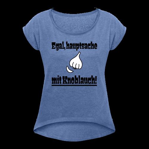Lustiger Knoblauch Kochen Essen Spruch T-Shirt - Frauen T-Shirt mit gerollten Ärmeln