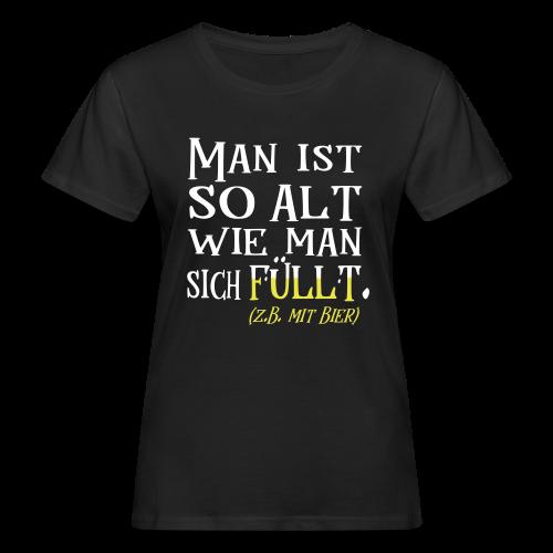Alt Wie man sich Fühlt Bier Geburtstag Spruch Bio T-Shirt - Frauen Bio-T-Shirt