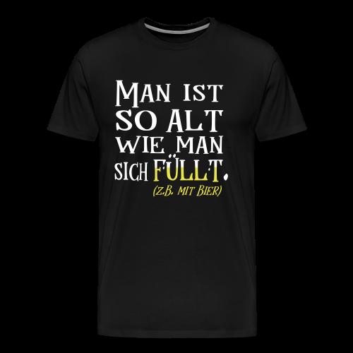 Alt Wie man sich Fühlt Bier Geburtstag Spruch T-Shirt - Männer Premium T-Shirt