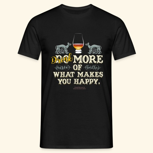 Whisky T Shirt Drink more of what makes you happy - Männer T-Shirt