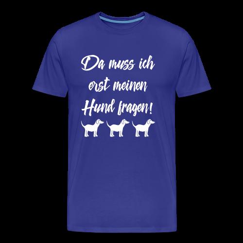 Hundebesitzer Sprüche - Hund fragen T-Shirt - Männer Premium T-Shirt