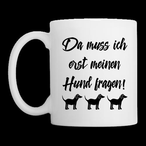 Hundebesitzer Sprüche - Hund fragen Tasse - Tasse