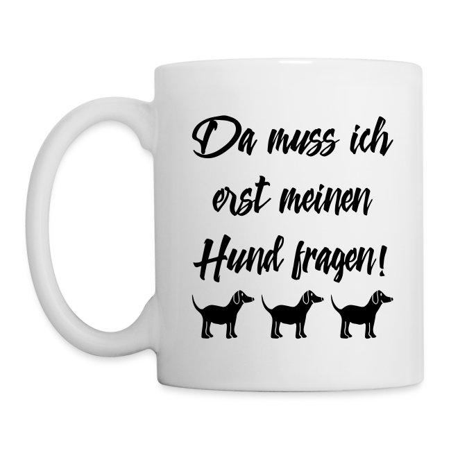 Hundebesitzer Sprüche - Hund fragen Tasse