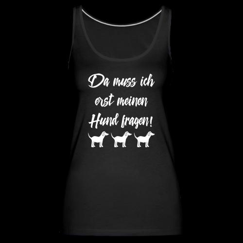 Hundebesitzer Sprüche - Hund fragen Tank Top - Frauen Premium Tank Top