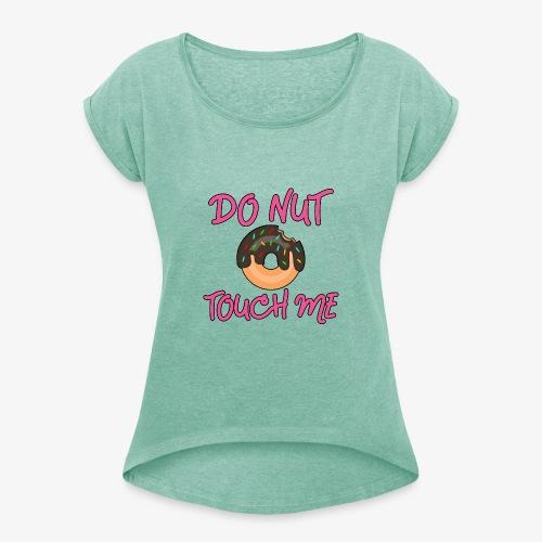 Frauen T-Shirt mit gerollten Ärmeln Donut touch me - Frauen T-Shirt mit gerollten Ärmeln