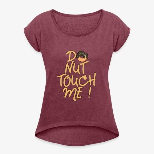Frauen T-Shirt mit gerollten Ärmeln Do Nut Touch Me ! - Frauen T-Shirt mit gerollten Ärmeln