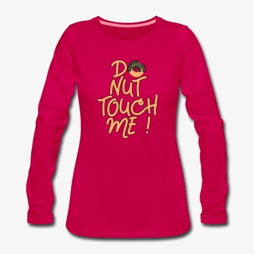Frauen Premium Langarmshirt Do Nut Touch Me ! - Frauen Premium Langarmshirt