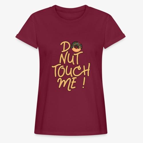 Frauen Oversize T-Shirt Do Nut Touch Me ! - Frauen Oversize T-Shirt