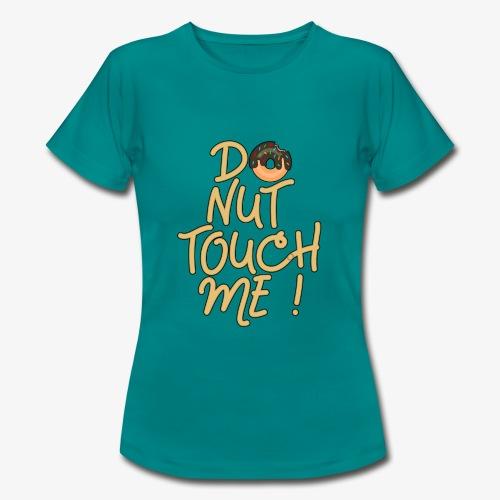 Frauen T-Shirt Do Nut Touch Me ! - Frauen T-Shirt