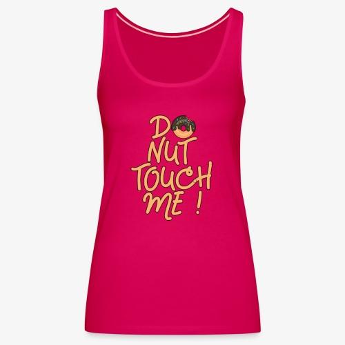 Frauen Premium Tank Top Do Nut Touch Me ! - Frauen Premium Tank Top