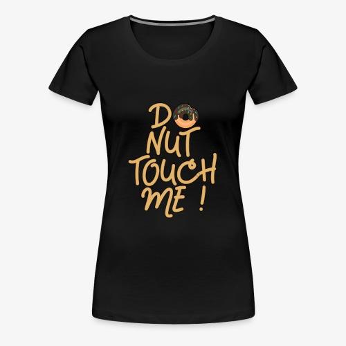 Frauen Premium T-Shirt Do Nut Touch Me ! - Frauen Premium T-Shirt