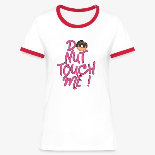 Frauen Kontrast T-Shirt Do Not Donut Touch me ! - Frauen Kontrast-T-Shirt