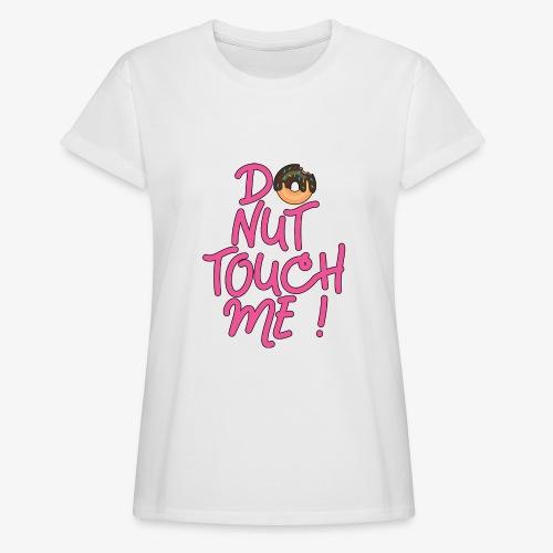 Frauen Oversize T-Shirt Do Not Donut Touch me ! - Frauen Oversize T-Shirt