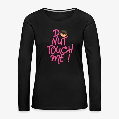 Frauen Premium Langarmshirt Do Not Donut Touch me ! - Frauen Premium Langarmshirt