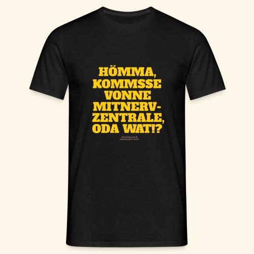 Sprüche T Shirt Mitnerv-Zentrale - Männer T-Shirt