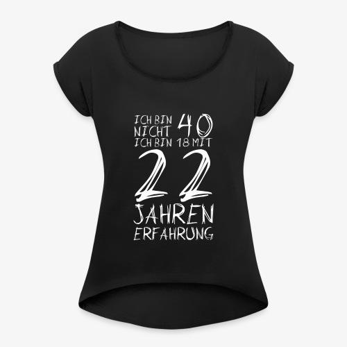 Frauen T-Shirt mit gerollten Ärmeln Nicht 40 Jahre alt 40.Geburtstag Witzig Lustig - Frauen T-Shirt mit gerollten Ärmeln