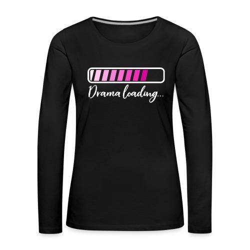 Drama Loading Langarmshirt - Frauen Premium Langarmshirt