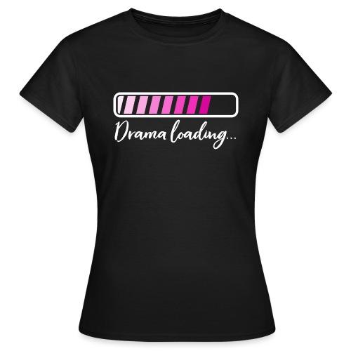 Drama Loading T-Shirt - Frauen T-Shirt