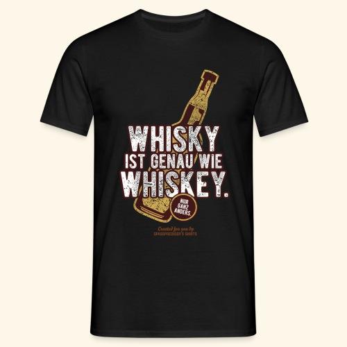 Whisky ist wie Whiskey - Männer T-Shirt