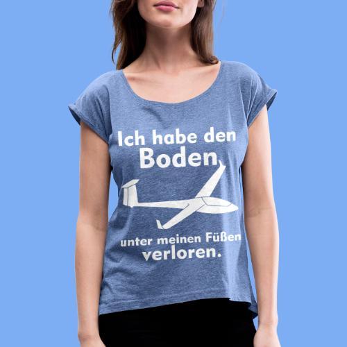 Boden unter meinen Füßen verloren -  Segelflieger Bekleidung von segelfliegen-tshirts.de - Frauen T-Shirt mit gerollten Ärmeln