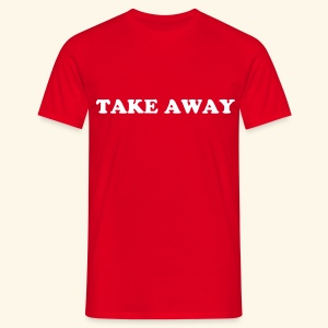 Take Away - Men's T-Shirt