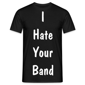 I Hate Your Band - Men's T-Shirt