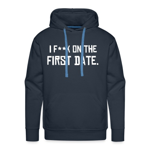 I f**k on the first date - Men's Premium Hoodie