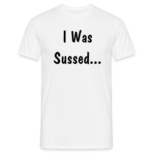 I Was Sussed White - Men's T-Shirt
