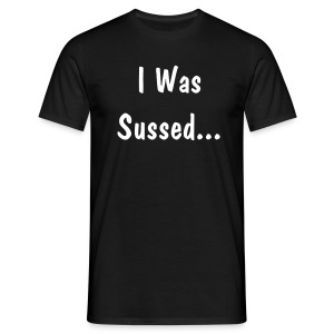 I Was Sussed Black - Men's T-Shirt