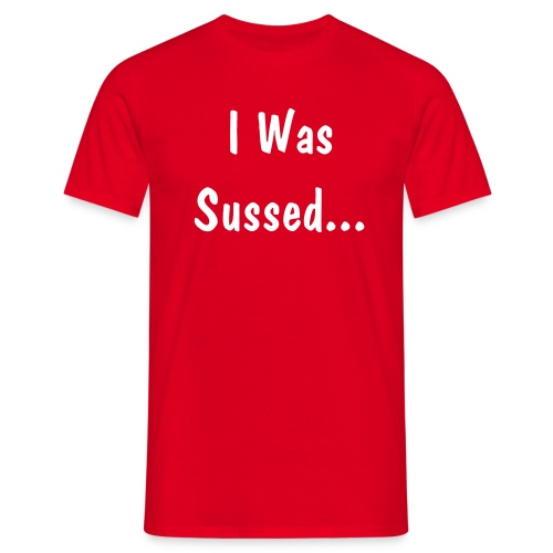 I Was Sussed Red - Men's T-Shirt